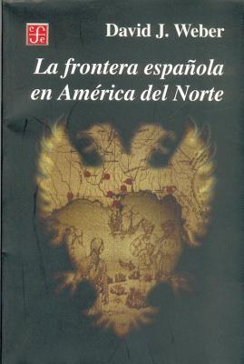 La Frontera Espanola En America del Norte - Weber, David J