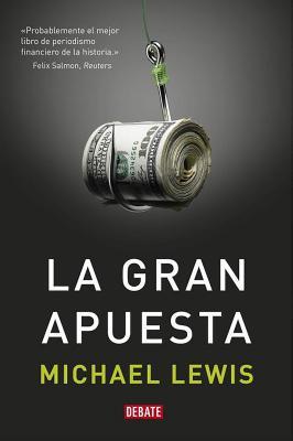La Gran Apuesta / The Big Short: Inside the Doomsday Machine - Lewis, Michael, Professor, PhD