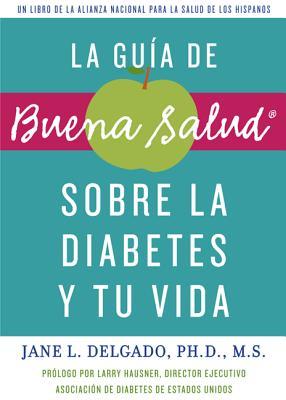 La Guia de Buena Salud: Sobre la Diabetes y Tu Vida - Delgado, Jane L, and Hausner, Larry (Prologue by)