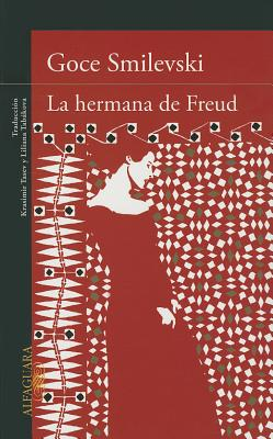 La Hermana de Freud - Smilevski, Goce, and Tabakova, Liliana (Translated by), and Tasev, Krasimir (Translated by)