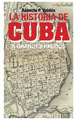 La Historia de Cuba: A Grandes Rasgos - Valdes, Roberto P