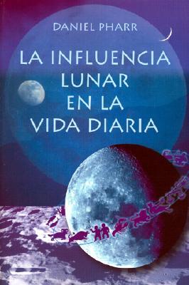 La Influencia Lunar en la Vida Diaria - Pharr, Daniel