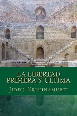 La Libertad Primera y Ultima - Krishnamurti, Jiddu