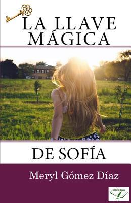 La Llave Magica de Sofia - Gomez, Meryl, and Zayas, Miguel Angel (Editor)