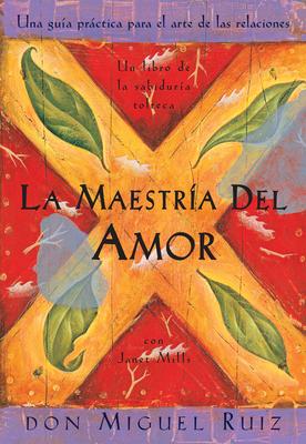 La Maestría del Amor: Un Libro de la Sabiduria Tolteca, the Mastery of Love, Spanish-Language Edition - Ruiz, Don Miguel, and Mills, Janet