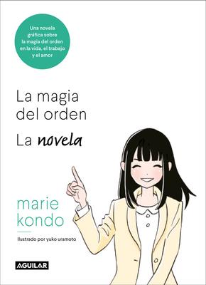 La Magia del Orden. La Novela: Una Novela Grßfica Sobre La Magia del Orden En La Vida, El Trabajo y El Amor / The Life-Changing Manga of Tidying Up - Kondo, Marie
