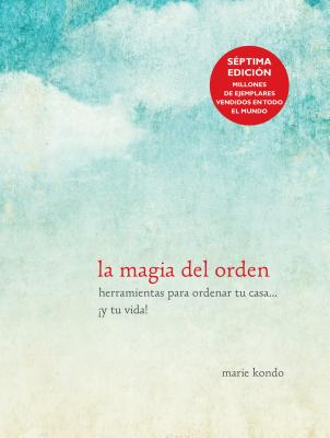 La Magia del Orden / The Life-Changing Magic of Tidying Up - Kondo, Marie