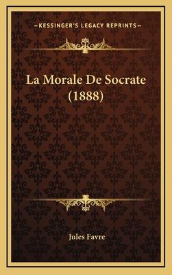 La Morale de Socrate (1888) - Favre, Jules