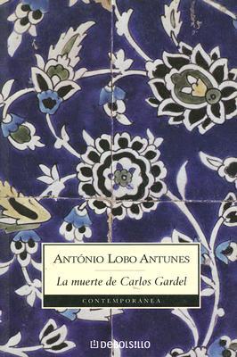 La Muerte de Carlos Gardel - Lobo Antunes, Antonio
