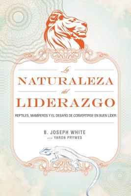 La Naturaleza del Liderazgo - White, B Joseph
