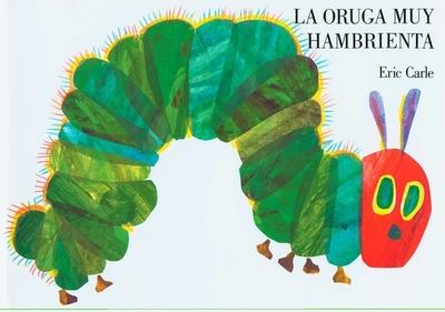 La Oruga Muy Hambrienta: Board Book - Carle, Eric