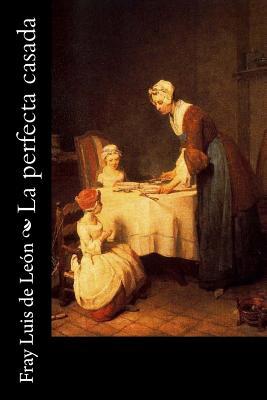 La Perfecta Casada - De Leon, Fray Luis