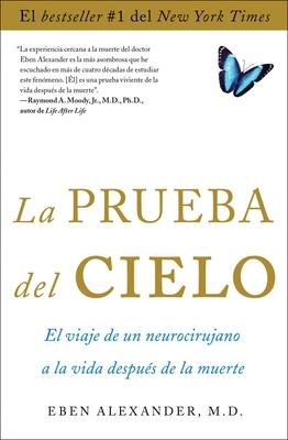 La Prueba del Cielo: El Viaje de un Neurocirujano a la Vida Despues de la Muerte - Alexander, Eben, M.D.
