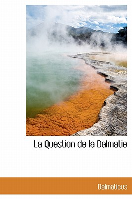 La Question de La Dalmatie - Dalmaticus