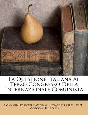La Questione Italiana Al Terzo Congresso Della Internazionale Comunista - Communist International Congress (3rd (Creator)
