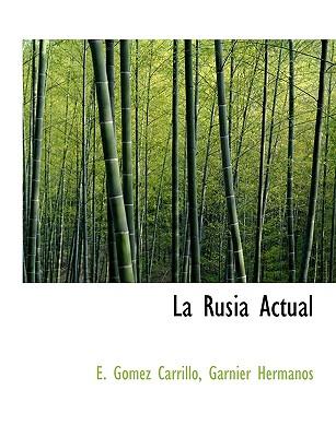 La Rusia Actual - Carrillo, E Gomez, and Garnier, Hermanos (Creator), and Garnier Hermanos (Creator)