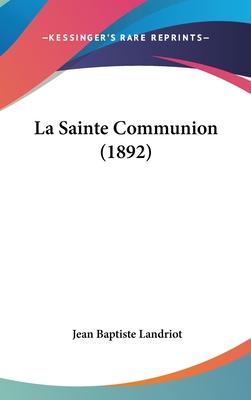 La Sainte Communion (1892) - Landriot, Jean Baptiste