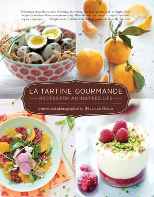 La Tartine Gourmande: Recipes for an Inspired Life - Peltre, Beatrice