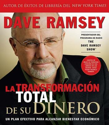 La Transformacion Total de Su Dinero: Un Plan Efectivo Para Alcanzar Bienestar Economico - Ramsey, Dave