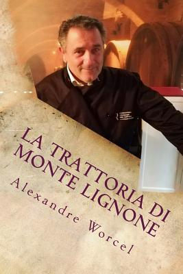 La Trattoria Di Monte Lignone - Worcel, Alexandre, and Richard, Jacqueline (Revised by), and Rognin, Mickael (Revised by)