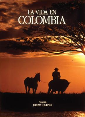 La Vida En Colombia - Wilches-Chaux, Gustavo, and Horner, Jeremy (Photographer), and Villegas, Benjamin (Editor)
