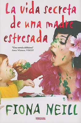 La Vida Secreta de una Madre Estresada - Neill, Fiona, and Martin, Cristina (Translated by)