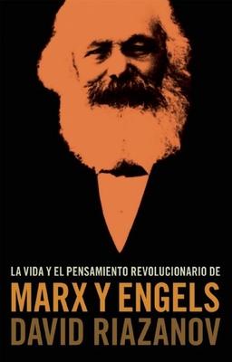 La Vida y El Pensamiento Revolucionario de Marx y Engels - Riazanov, David