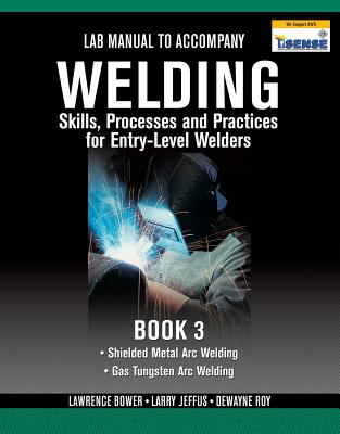 Lab Manual for Jeffus/Bower's Welding Skills, Processes and Practices for Entry-Level Welders, Book 3 - Jeffus, Larry, and Bower, Lawrence