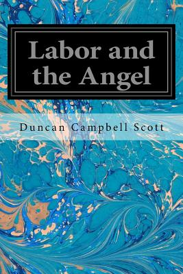 Labor and the Angel - Scott, Duncan Campbell