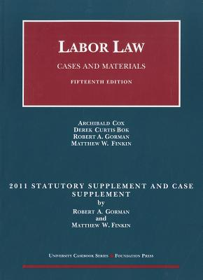 Labor Law Statutory and Case Supplement: Cases and Materials - Cox, Archibald, and Bok, Derek Curtis, and Gorman, Robert A