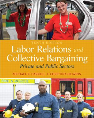 Labor Relations and Collective Bargaining: Private and Public Sectors - Carrell, Michael R., and Heavrin, Christina