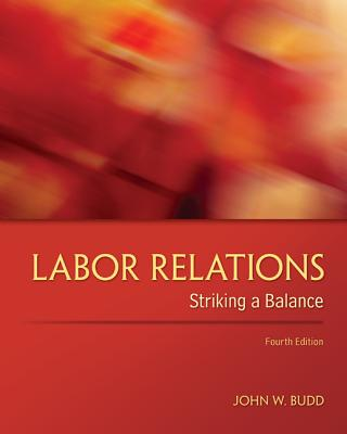 Labor Relations: Striking a Balance - Budd, John W.