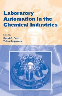 Laboratory Automation in the Chemical Indus - Cork, David G (Editor)