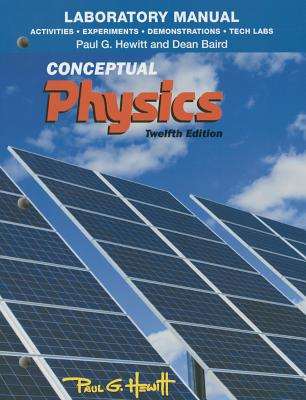 Laboratory Manual: Activities, Experiments, Demonstrations & Tech Labs for Conceptual Physics - Hewitt, Paul G., and Baird, Dean