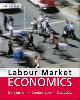 Labour Market Economics - Benjamin, Dwayne, and Gunderson, Morley, and Riddell, Craig