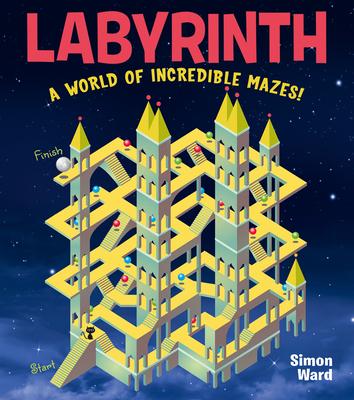Labyrinth: A World of Incredible Mazes! - Ward, Simon