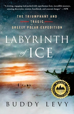 Labyrinth of Ice: The Triumphant and Tragic Greely Polar Expedition - Levy, Buddy