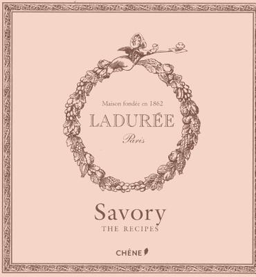 Laduree: Savory: The Recipes - Lerouet, Michael, and Tramier, Sophie (Photographer)