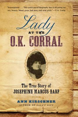 Lady at the O.K. Corral: The True Story of Josephine Marcus Earp - Kirschner, Ann