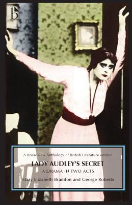Lady Audley's Secret - A Drama in Two Acts: A Drama in Two Acts - Braddon, Mary Elizabeth, and Roberts, George, and Traps, Yevgeniya (Editor)