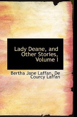 Lady Deane, and Other Stories, Volume I - Laffan, Bertha Jane