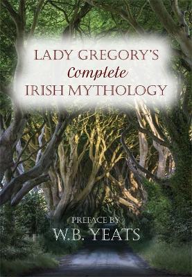 Lady Gregory's Complete Irish Mythology - Gregory, Lady