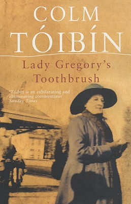 Lady Gregory's Toothbrush - Toibin, Colm