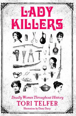 Lady Killers: Deadly Women Throughout History - Telfer, Tori