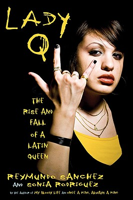 Lady Q: The Rise and Fall of a Latin Queen - Sanchez, Reymundo, and Rodriguez, Sonia