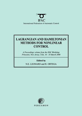 Lagrangian and Hamiltonian Methods for Nonlinear Control 2000: A Proceedings Volume from the Ifac Workshop, Princeton, New Jersey, USA, 16 - 18 March 2000 - Leonard, N E, and Ortega-Santiago, Ricardo