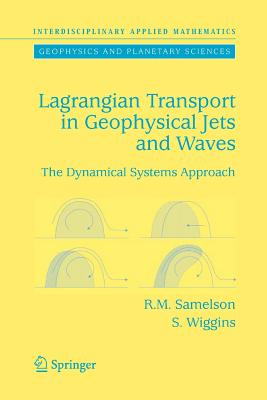 Lagrangian Transport in Geophysical Jets and Waves: The Dynamical Systems Approach - Samelson, Roger M., and Wiggins, Stephen