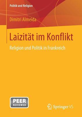 Laizitat Im Konflikt: Religion Und Politik in Frankreich - Almeida, Dimitri