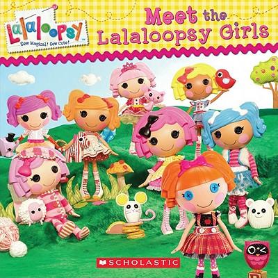 Lalaloopsy: Meet the Lalaloopsy Girls - Scholastic