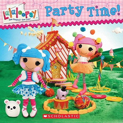 Lalaloopsy: Party Time! - Scholastic, and Cecil, Lauren, and Hill, Prescot (Illustrator)